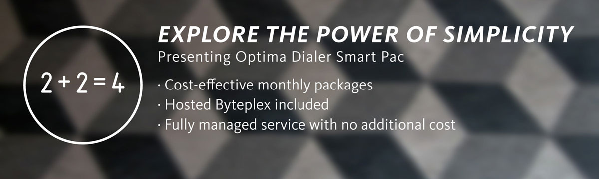 Presenting Optima Dialer Smart Pac. Cost-effective monthly packages. Hosted Byteplex included. Fully managed service with no additional cost