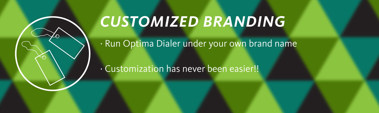 Run Optima Dialer under your own branding.  Customization has never been easier!